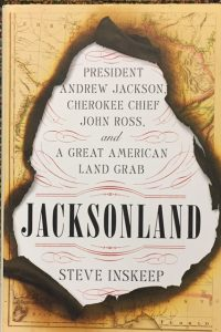 Jacksonland, President Andrew Jackson, Cherokee Chief John Ross, and A Great American Land Grab